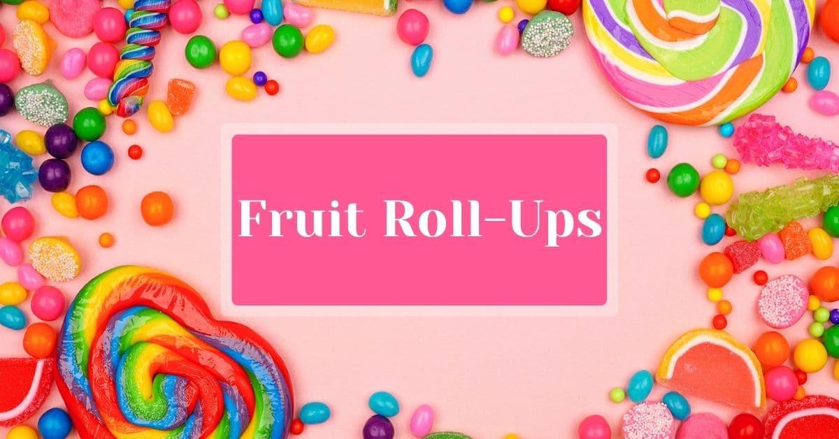 Fruit Roll-Ups